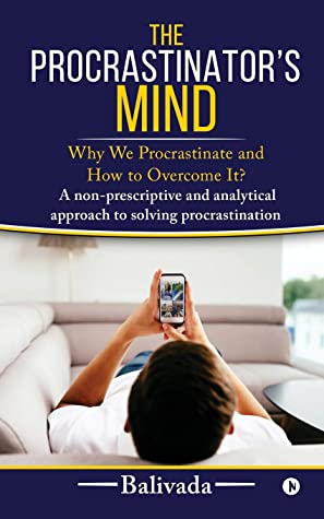 The Procrastinator's Mind: Why We Procrastinate and How to Overcome It? by  Balivada