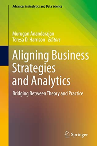 Aligning Business Strategies and Analytics: Bridging Between Theory and Practice (Advances in Analytics and Data Science Book 1)