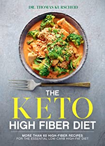 The Keto High Fiber Diet: More than 60 High-fiber Recipes for the Essential Low-carb, High-fat Diet