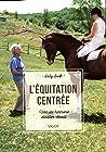 L'Équitation centrée: VERS UNE HARMONIE CAVALIER-CHEVAL