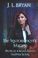 The Necromancer's Library (Ellie Jordan, Ghost Trapper)
