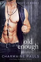 Old Enough (The Age Between Us, #1)