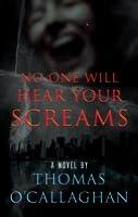 No One Will Hear Your Screams (John Driscoll Mystery)
