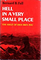 Hell In A Very Small Place: The Siege Of Dien Bien Phu