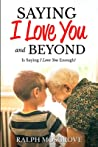 Saying I Love You and Beyond: Is Saying I Love You Enough