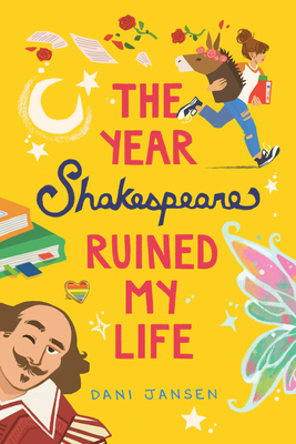 The Year Shakespeare Ruined My Life by Dani Jansen