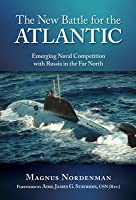 New Battle for the Atlantic: Emerging Naval Competition with Russia in the Far North