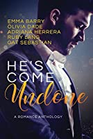 He's Come Undone: A Romance Anthology