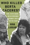 Who Killed Berta Caceres?: Dams, Death Squads, and an Indigenous Defender's Battle for the Planet