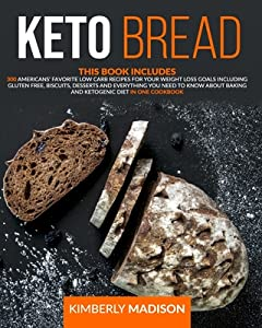 Keto Bread: This Book Includes 300 Americans' favorite low carb recipes for your weight loss goals including gluten free, biscuits, desserts and everything you need to know about baking and ketogenic diet in one cookbook