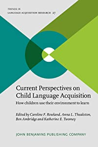 Current Perspectives on Child Language Acquisition: How Children Use Their Environment to Learn