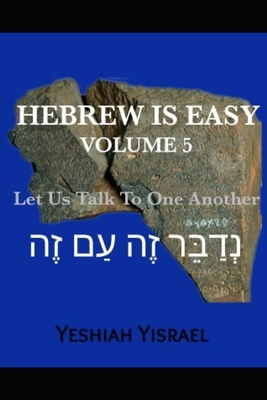 Hebrew is Easy Volume 5: Let Us Talk To One Another Yeshiah Yisrael