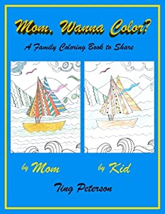 Mom, Wanna Color?: A Family Coloring Book to Share
