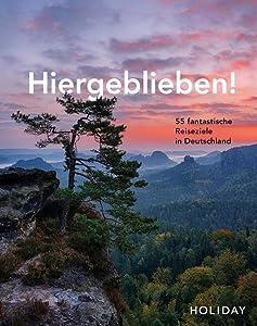 Hiergeblieben! – 55 fantastische Reiseziele in Deutschland