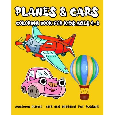 Planes Cars Coloring Book For Kids Ages 4 8 Awesome Planes Cars And Airplanes Coloring Book For Toddlers 8x10 With 40 Pages By Why I Love You What I Love About You