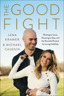 The Good Fight: Wanting to Leave, Choosing to Stay, and the Powerful Practice for Loving Faithfully