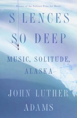 Silences So Deep: Music, Solitude, Alaska