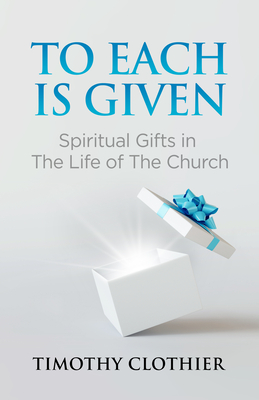 To Each Is Given: Spiritual Gifts in the Life of the Church