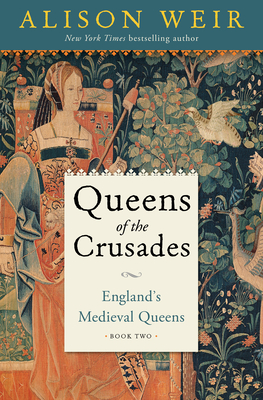 Queens of the Crusades (England's Medieval Queens, #2)