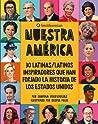 Nuestra América: 30 latinas/latinos inspiradores que han forjado la historia de Los Estados Unidos