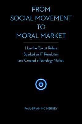 From Social Movement to Moral Market: How the Circuit Riders Sparked an It Revolution and Created a Technology Market