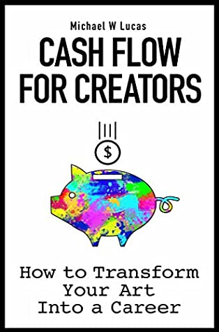 Cash Flow for Creators: How to Transform your Art into a Career
