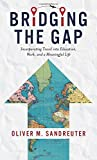 Bridging the Gap: Incorporating Travel into Education, Work, and a Meaningful Life
