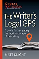 The Writer's Legal GPS: A guide for navigating the legal landscape of publishing (A Sidebar Saturdays Desktop Reference)