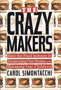 Crazy Makers: How the Food Industry Is Destroying Our Brains and Harming Our Children