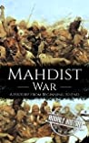 Mahdist War: A History from Beginning to End