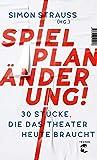 Spielplan-Änderung!: 30 Stücke, die das Theater heute braucht