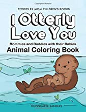 I Otterly Love You: Mommies and Daddies with their Babies Coloring Book