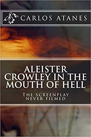 Aleister Crowley in the Mouth of Hell: The Screenplay Never Filmed