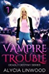 Vampire Trouble (Deadly Destiny, #1)