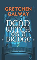 Dead Witch on a Bridge (Sonoma Witches)
