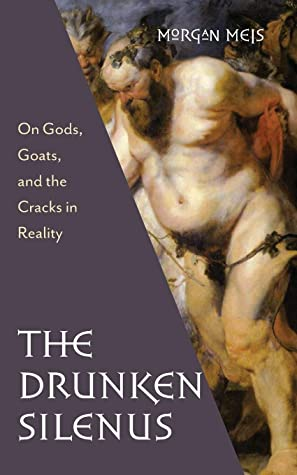 The Drunken Silenus: On Gods, Goats, and the Cracks in Reality