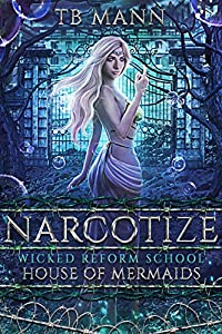 Narcotize (House of Mermaids, #1; Wicked Reform School)