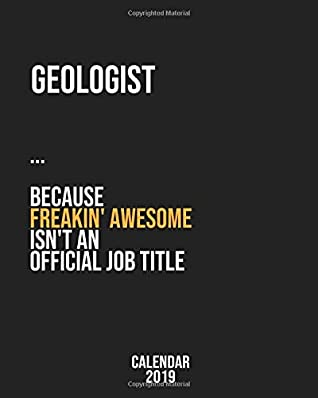 Geologist because freakin' Awesome isn't an Official Job Title: Calendar 2019, Monthly & Weekly Planner Jan. - Dec. 2019