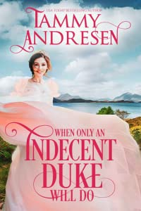 When Only an Indecent Duke Will Do (Romancing the Rake, #1)