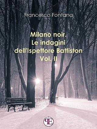 Milano noir. Le indagini dell'ispettore Battiston (Vol. II)