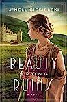 Beauty Among Ruins by J'nell Ciesielski