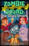 Zombie Reconstruction Squad: The Goopy Ghosts