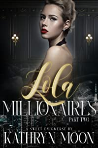 Lola & the Millionaires: Part Two (Sweet Omegaverse #3)