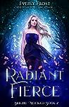 Radiant Fierce (Bright Wicked, #2)