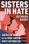 Sisters in Hate: American Women on the Front Lines of White Nationalism