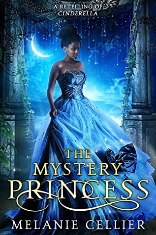 The Mystery Princess: A Retelling of Cinderella (Return to the Four Kingdoms, #2)