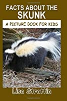 Facts About the Skunk (A Picture Book for Kids, Vol 262)