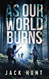 As Our World Burns (Cyber Apocalypse #3)