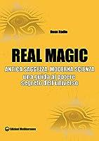 Real Magic: Antica saggezza, moderna scienza - una guida al potere segreto dell'Universo