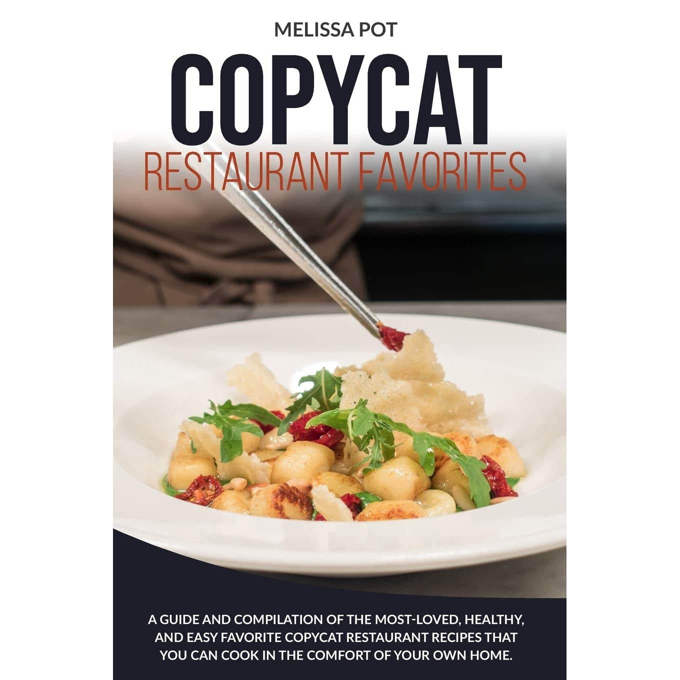 Copycat Restaurant Favorites A Guide And Compilation Of The Most Loved Healthy And Easy Favorite Copycat Restaurant Recipes That You Can Cook In The Comfort Of Your Own Home By Melissa Pot